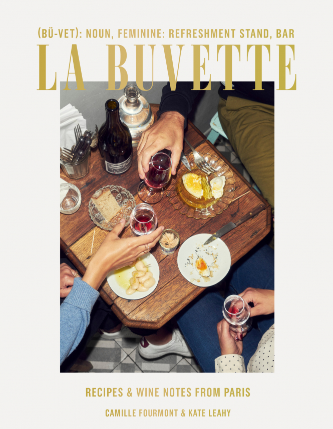 La Buvette, Recipes and Wine Notes from Paris  (Ten Speed Press) by Camille Fourmont and Kate Leahy, $24.99
