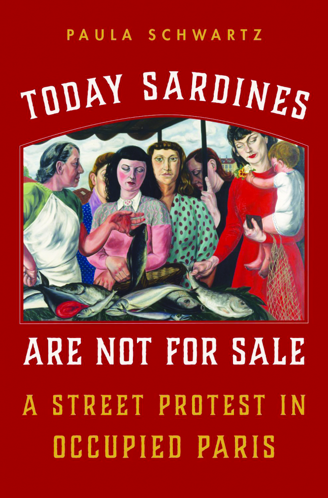 Today Sardines Are Not for Sale – A Street Protest in Occupied Paris Paula Schwartz