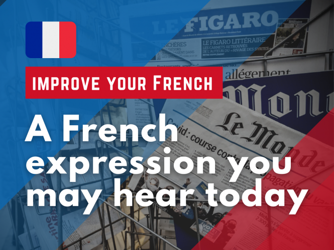 Image showing a French flag design on a background of French newspaper headlines. Mettre la main à la pâte: A French expression you may hear today